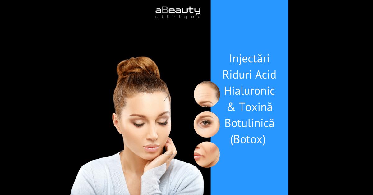 Injectari Riduri Acid Hialuronic & Toxina Botulinica Botox